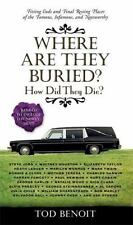 Where Are They Buried?: How Did They Die?  Fitting Ends and Final Resting Places