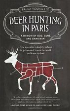 Deer Hunting in Paris: A Memoir of God, Guns, and Game Meat (Travelers Tales Gu