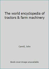 The world encyclopedia of tractors & farm machinery by Carroll, John