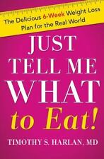 Just Tell Me What to Eat!: The Delicious 6-Week Weight Loss Plan for the Real