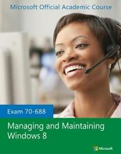 Exam 70-688 Managing and Maintaining Windows 8 by MOAC (Microsoft Official Acade