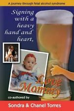 Fetal Alcohol Spectrum Disorder Signing with a Heavy Hand ...... Love Mommy FASD