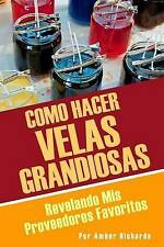 Como Hacer Velas Grandiosas: Revelando Mis Proveedores Favoritos (Spanish Editio