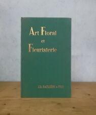 FLEURS BOUQUETS FLEURISTE ART FLORAL ET FLEURISTERIE (A. LEROY, ILL.).