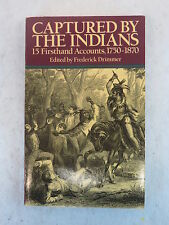 Frederick Drimmer  CAPTURED BY THE INDIANS 15 Firsthand Accounts, 1750-1870