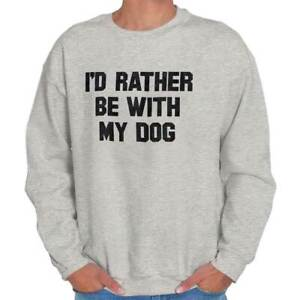 Id Rather Be With My Dog Mans Best Friend Adult Long Sleeve Crew Sweatshirt