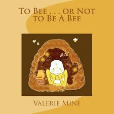 To Bee... or Not to Be a Bee by Valerie Mine (2011, Paperback)