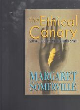The Ethical Canary: Science, Society and the Human Spirit by Margaret Somerville