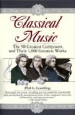 Classical Music : The 50 Greatest Composers and Their 1,000 Greatest Works by Ph