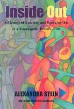 Inside Out: A Memoir of Entering and Breaking Out of A Minneapolis Political Cul