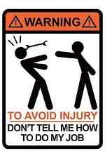 Warning - To Avoid Injury Don't Tell Me How To Do My Job - Humor Joke Poster