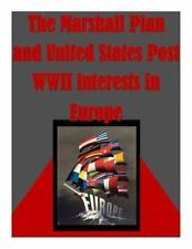 Marshall Plan and United States Post Wwii Interests in Europe, Paperback by U...