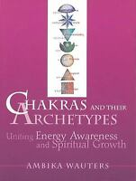 Chakras and Their Archetypes : Uniting Energy Awareness and Spiritual Growth