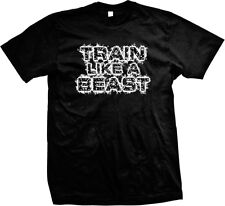 Train Like A Beast Exercise Workout Weight Lifting Wod Mens T-shirt