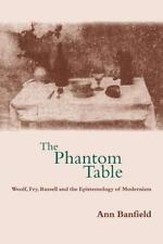 The Phantom Table : Woolf, Fry, Russell and the Epistemology of Modernism by...