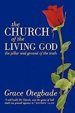 The Church of the Living God : The Pillar and Ground of the Truth by Grace...