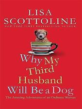 Why My Third Husband Will Be a Dog: The Amazing Adventures of an Ordin-ExLibrary