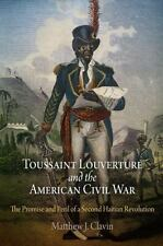 Toussaint Louverture and the American Civil War: The Promise and Peril of a Seco