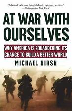 At War with Ourselves : Why America Is Squandering Its Chance to Build a...