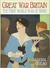 Great War Britain: The First World War at Home, New, Gosling, Lucinda Book
