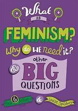 What is Feminism? Why Do We Need it? and Other Big Questions by Louise...