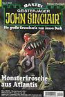 JOHN SINCLAIR Nr. 2222 - Monsterfrösche aus Atlantis - Rafael Marques - NEU