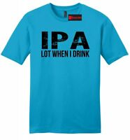 IPA Lot When I Drink Funny Mens Soft T Shirt Alcohol Beer College Party Tee Z2