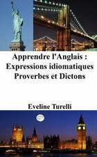 Apprendre l'Anglais : Expressions Idiomatiques - Proverbes et Dictons by...
