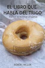El Libro Que Habla Del Trigo : Y Otros Secretos de la Comida by Robert Miller...