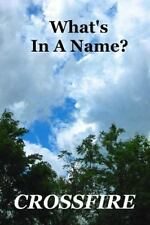 What's in a Name? by Crossfire (2015, Paperback)
