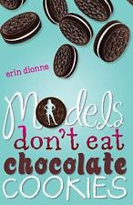 Models Don't Eat Chocolate Cookies by Erin Dionne Paperback Book NEW Young Adult