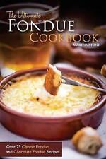 The Ultimate Fondue Cookbook: Over 25 Cheese Fondue and Chocolate Fondue Recipes