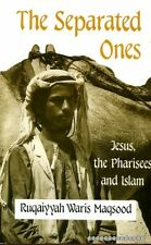 Maqsood, Ruquaiyyah Waris THE SEPARATED ONES JESUS, THE PHARISEES AND ISLAM Pape