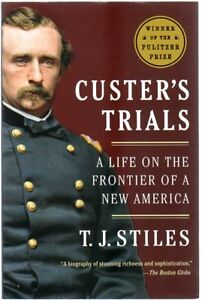 Custer's Trials : A Life on the Frontier of a New America, Stiles, T. J.