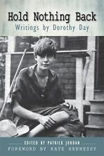 Hold Nothing Back : Writings by Dorothy Day by Patrick Jordan (2016, Paperback)