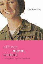 Officer, Nurse, Woman: The Army Nurse Corps In The Vietnam War (war/society/c...