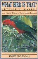 What Bird is That?: The Classic Guide to the Birds of Australia ' Cayley, Nevill