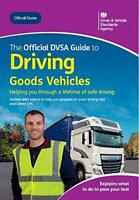 The Official DVSA Guide to Driving Goods Vehicles (2020) by Driver and Vehicle S