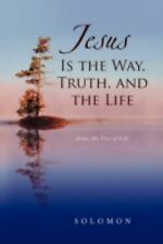 Jesus Is the Way, Truth, and the Life : Jesus, the Tree of Life by Solomon...