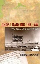 Ghost Dancing the Law: The Wounded Knee Trials: By Sayer, John William