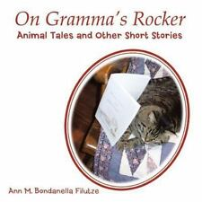 On Gramma's Rocker : Animal Tales and Other Short Stories by Ann M....