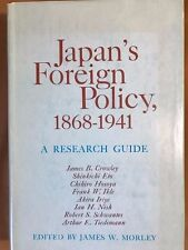Japan's Foreign Policy 1868-1941 James Morley editor (Columbia Univ Press 1974)