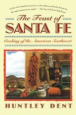 The Feast of Santa Fe: Cooking of the American Southwest by Huntley Dent