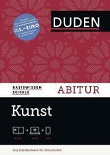 Basiswissen Schule - Kunst Abitur von Peter Schulz-Leonhard, Sybille Ehringhaus, Simone Felgentreu, Karlheinz Nowald und Klaus Borkmann (2016, Gebundene Ausgabe)