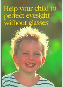 Help Your Child to Perfect Eyesight without Glasses by Janet Goodrich...