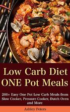 Low Carb Diet: 200+ Easy One Pot Low Carb Meals from Your Slow Cooker, Pressure
