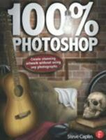100% Photoshop:Create Stunning Illustrations Without Using Any Photographs by