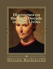 Discourses on the First Decade of Titus Livius: By Machiavelli, Niccol? Gouve...
