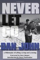 Never Let Go: A Philosophy of Lifting, Living and Learning by John, Dan