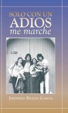 Solo con un Adios - Me Marche by Jer�nimo Dur�n Garc�a (2013, Hardcover)